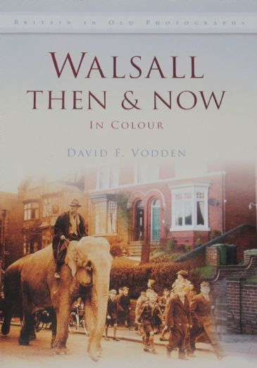 Walsall Then & Now - in Colour, by David F. Vodden